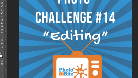 read PhotoBite Kids Challenge #14 – Editing